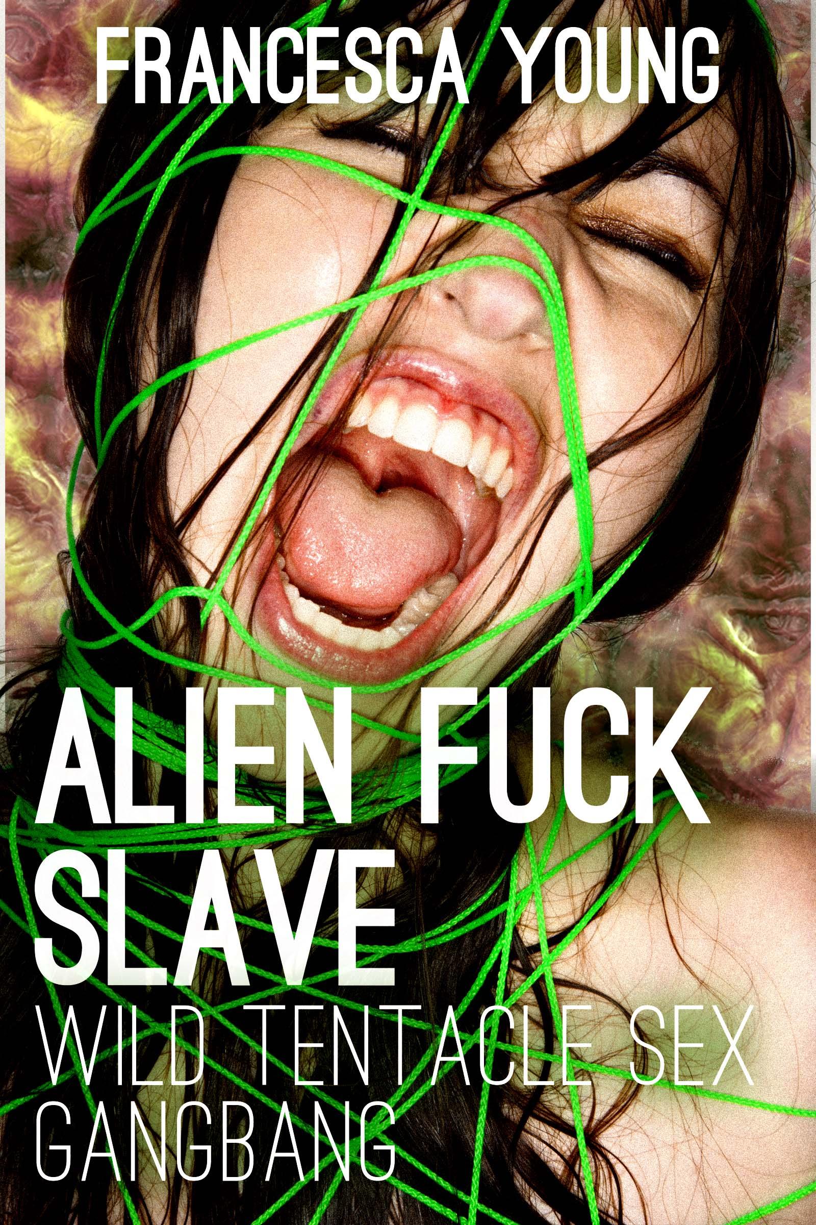 Alien Gangbang alien fuck slave 2: wild tentacle sex gangbang, an ebookfrancesca young