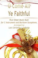 Pure Sheet Music - O Come All Ye Faithful Pure Sheet Music Duet for C Instrument and Baritone Saxophone, Arranged by Lars Christian Lundholm
