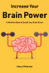 Increase Your Brain Power - A Definitive Book to Double Your Brain Power by Henry Peterson