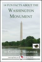 Caitlind L. Alexander - 14 Fun Facts About the Washington Monument: Educational Version