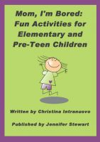 Cover for 'Mom, I�m Bored:  Fun Activities for Elementary and Pre-Teen Children'