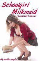 Wynne Burroughs - Schoolgirl Milkmaid (Lactation Erotica)