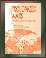 Progressive Management - Prolonged Wars: A Post-Nuclear Challenge - Iran, Iraq, Afghanistan, Northern Ireland, Vietnam, El Salvador, Sudan, Ethiopia and Eritrea, Liberia, Angola, Namibia, Nicaragua