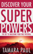 Discover Your Superpowers: The Key to Unlocking Your True Potential by Tamara Paul