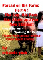 Miranda Push - Forced on the Farm: Part 4 ! The Cop, His Porn Star Sister, and her New Stallion / Illegal Action: Training the Cop! (Taboo Farm animal erotica / Taboo Incest Erotica)