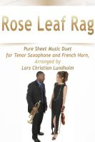 Pure Sheet Music - Rose Leaf Rag Pure Sheet Music Duet for Tenor Saxophone and French Horn, Arranged by Lars Christian Lundholm