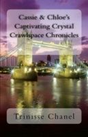 Trinisse Chanel - Cassie and Chloe's Captivating Crystal Crawlspace Chronicles
