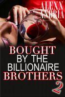 Alexx Andria - Bought By The Billionaire Brothers 2 (BBW Billionaire Erotica)