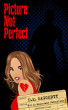 Picture Not Perfect by D.E. Haggerty