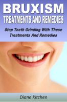 Binders Publishing - Bruxism : Causes, Treatments And Remedies Stop Teeth Grinding With These Treatments And Remedies