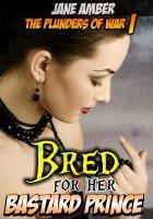 Jane Amber - Bred for her Bastard Prince (Forced Impregnation Erotica)