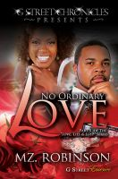 Mz Robinson - No Ordinary Love (G Street Chronicles Presents The Love, Lies & Lust Series)