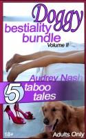 Audrey Nash - Doggy Bestiality Bundle: Vol. II (Animal Erotica)
