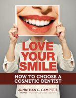 Jonathan Campbell - Love Your Smile: How to Choose a Cosmetic Dentist