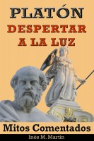 Inés M. Martín - Platón, Despertar a la Luz. Mitos Comentados