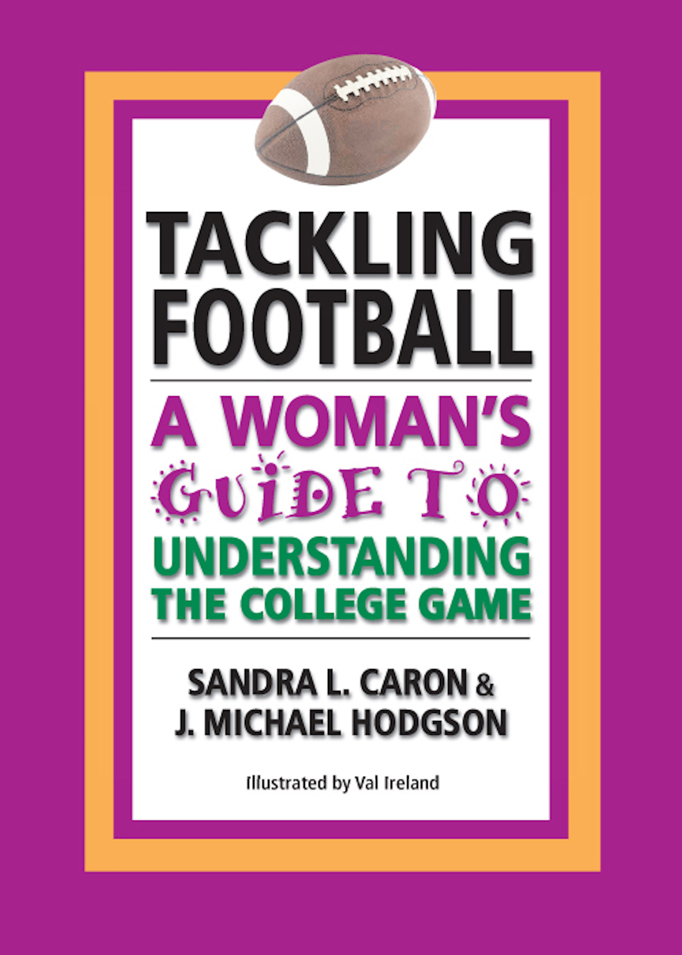 Tackling Football: A Woman's Guide to Understanding the College Game, an  Ebook by Sandra L Caron & J Michael Hodgson