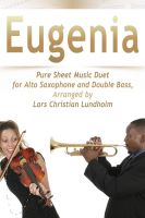 Pure Sheet Music - Eugenia Pure Sheet Music Duet for Alto Saxophone and Double Bass, Arranged by Lars Christian Lundholm