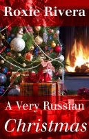 Roxie Rivera - A Very Russian Christmas (Her Russian Protector 3.5)