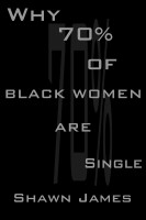 Shawn James - Why 70 percent of Black Women Are Single