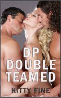 Kitty Fine - DP Double Teamed: Daddy's Girl #3 - Daughter Sex, Brother Sister Sex and Daddy Sex Erotica Story