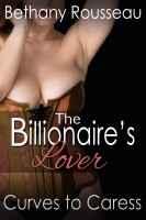 Bethany Rousseau - The Billionaire's Lover: Curves To Caress (Part Two) (A BBW Erotic Romance)
