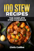 100 Stew Recipes. The Complete Stew Cookbook by Chris Collins