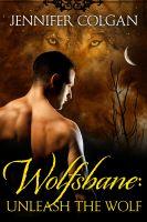 Jennifer Colgan - Wolfsbane: Unleash the Wolf (The Complete Wolfsbane Series)