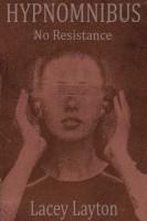 Lacey Layton - Hypnomnibus: No Resistance