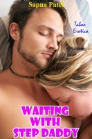 Sapna Patel - Waiting with Step Daddy (Taboo Erotica)