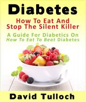 Full Moon Publishing - Diabetes: How To Eat And Stop The Silent Killer - A Guide For Diabetics On How To Eat To Beat Diabetes