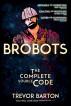 Brobots: The Complete Source Code by Trevor Barton