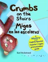 Karl Beckstrand - Crumbs on the Stairs - Migas en las escaleras: A Mystery in English & Spanish