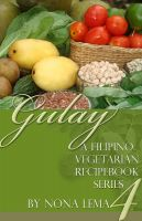 Nona Lema - Gulay Book 4, A Filipino Vegetarian Recipebook Series