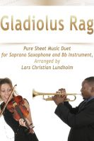 Pure Sheet Music - Gladiolus Rag Pure Sheet Music Duet for Soprano Saxophone and Bb Instrument, Arranged by Lars Christian Lundholm