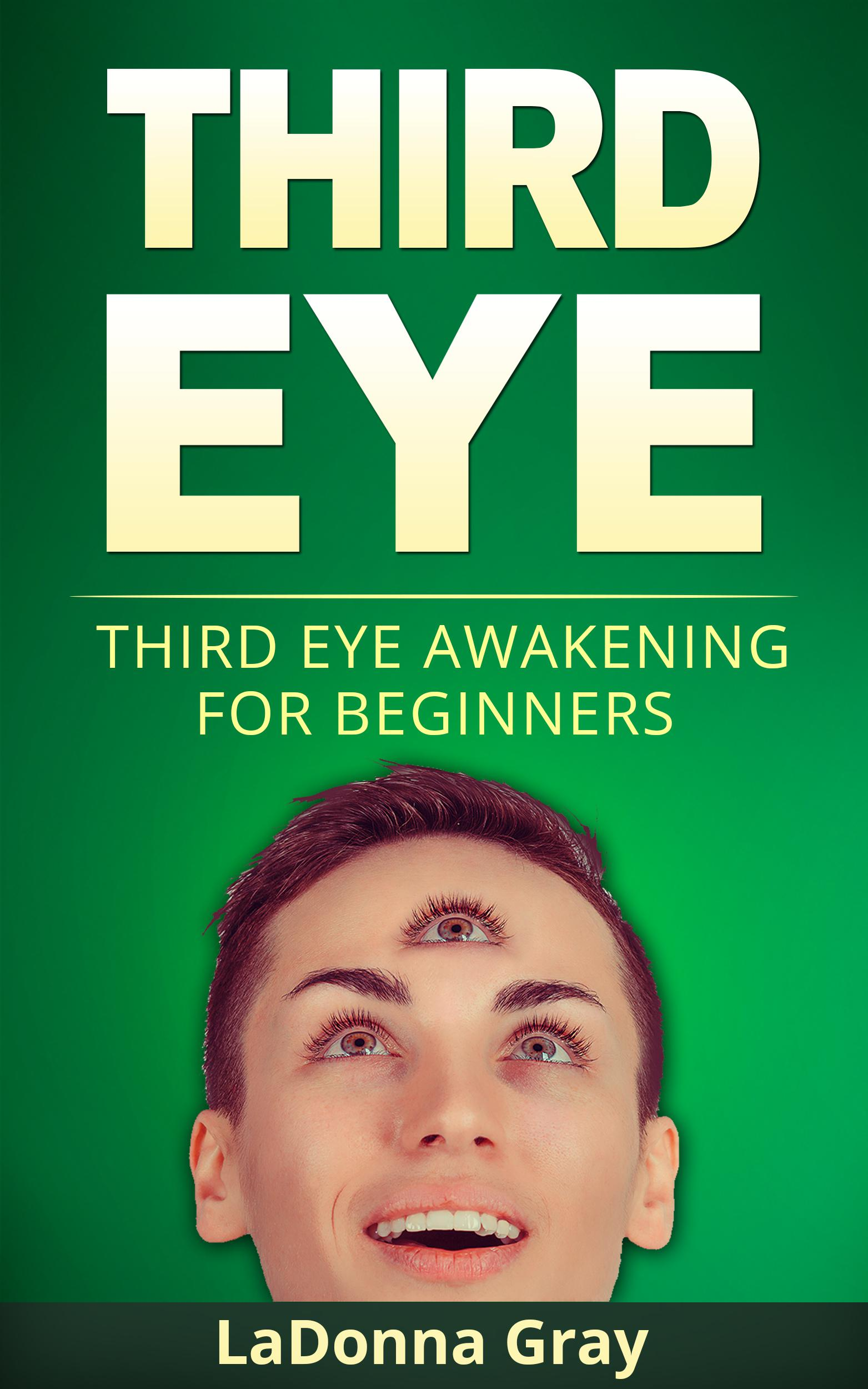 Third Eye Awakening for Beginners, an Ebook by Ladonna Gray