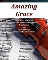 Pure Sheet Music - Amazing Grace Pure sheet music for piano and baritone saxophone traditional tune arranged by Lars Christian Lundholm