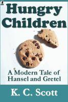 K. C. Scott - Hungry Children: A Modern Tale of Hansel and Gretel