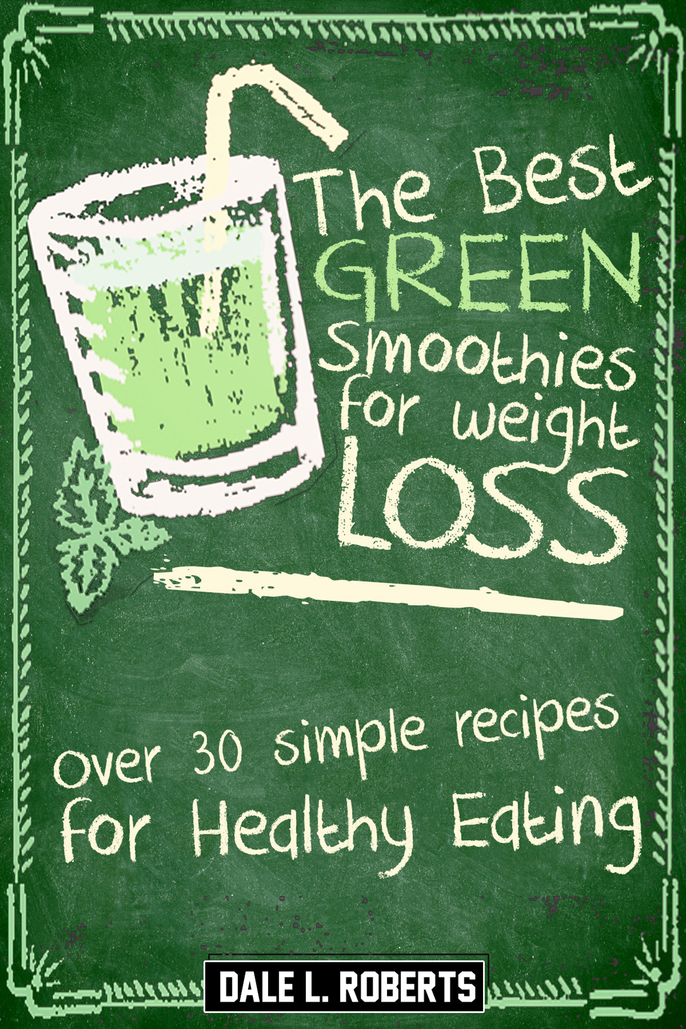 The Best Green Smoothies For Weight Loss Over 30 Simple Recipes For Healthy Eating An Ebook By Dale L Roberts