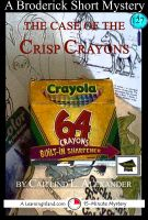 Caitlind L. Alexander - The Case of the Crisp Crayons: A 15-Minute Brodericks Mystery: Educational Version