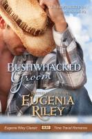 Eugenia Riley - Bushwhacked Groom