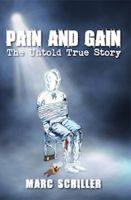 Marc Schiller - Pain and Gain - The Untold True Story