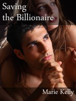 Marie Kelly - Saving the Billionaire