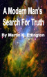 A Modern Man's Search For Truth by Martin Ettington