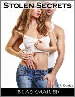 V.R. Dunlap - Stolen Secrets: His Erotic Blackmail (Blackmailed: Contemporary Erotic Romance Stories)