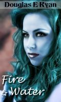 My New Book, FIRE AND WATER