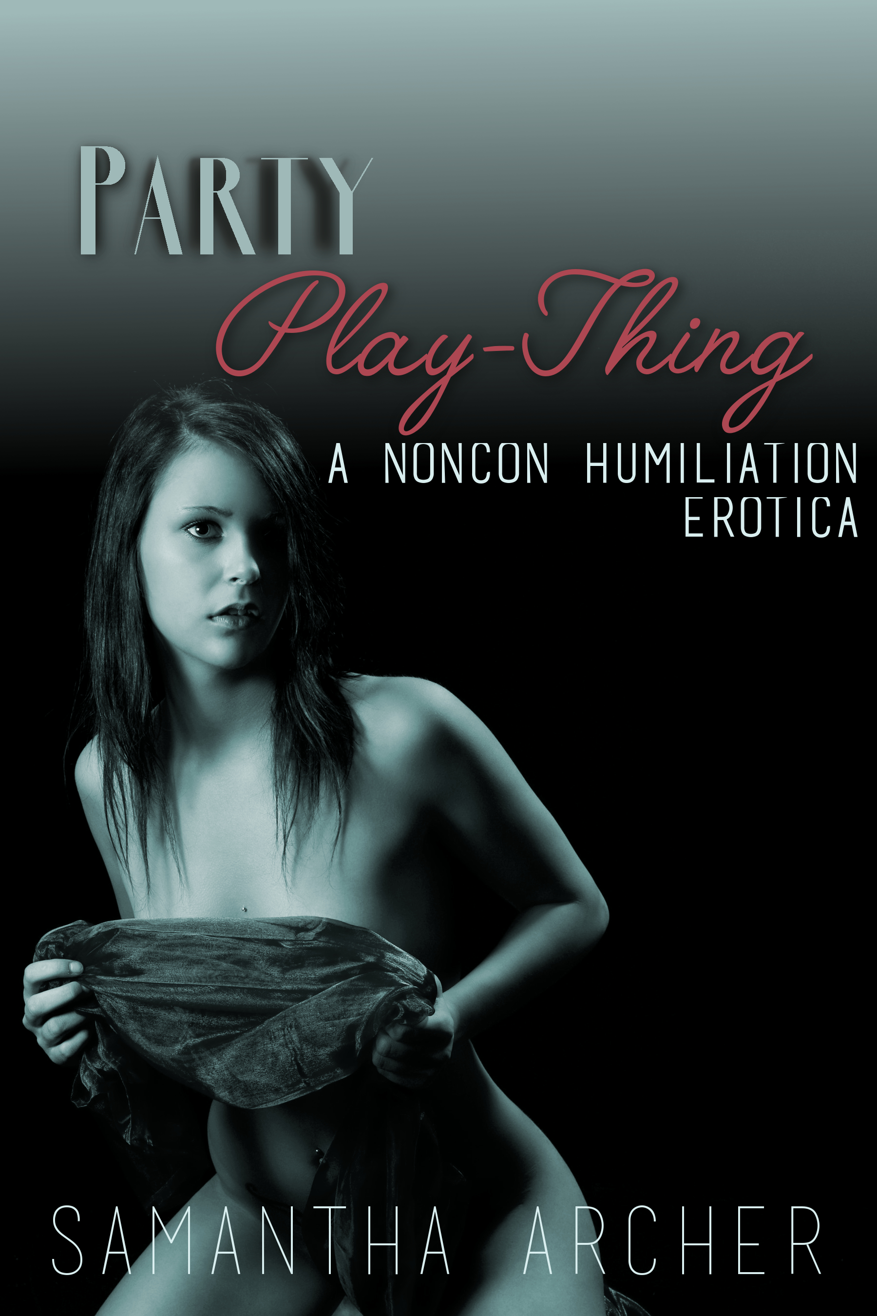 Party Play-thing: A Noncon Humiliation Erotica (Rape, abuse, nonconsent,  exhibitionism, gangbang, forced, exposure)