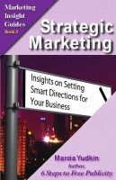 Marcia Yudkin - Strategic Marketing: Insights on Setting Smart Directions for Your Business