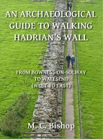 M. C. Bishop - An Archaeological Guide to Walking Hadrian's Wall from Bowness-on-Solway to Wallsend (West to East)