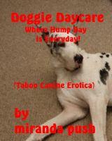 Miranda Push - Doggie Daycare - Where Hump Day is Every Day (Taboo Canine Erotica)