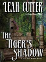 Leah Cutter - The Tiger's Shadow